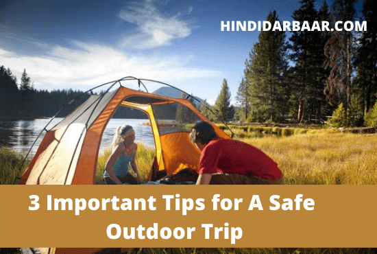 3 Important Tips for A Safe Outdoor Trip