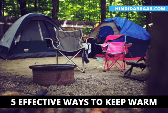 5 Effective ways to keep warm when camping in cold Weather