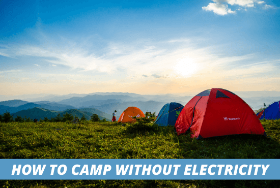 Camping for Beginners: How to Camp Without Electricity
